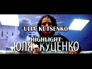 YULIA KUTSENKO HIGHLIGHTS