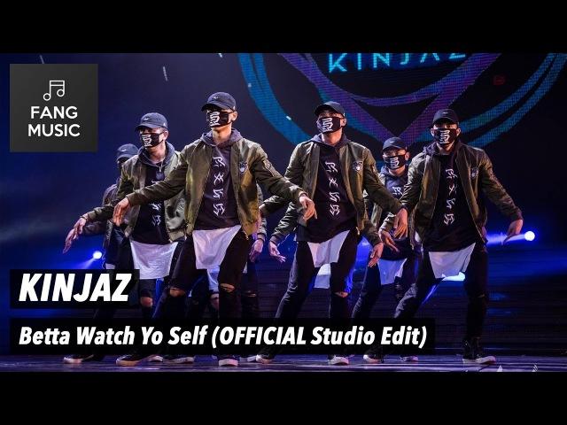 KINJAZ - Betta Watch Yo Self (OFFICIAL Studio Edit - No Audience)