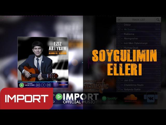 Eziz Artykow - Soygulimin Elleri | 2018 [Acoustic Version]