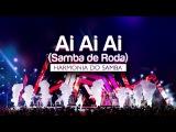 Harmonia do Samba - Ai Ai Ai (Samba de Roda) DVD Ao Vivo Em Bras