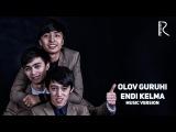 Olov guruhi - Endi kelma | Олов гурухи - Энди келма (music version)