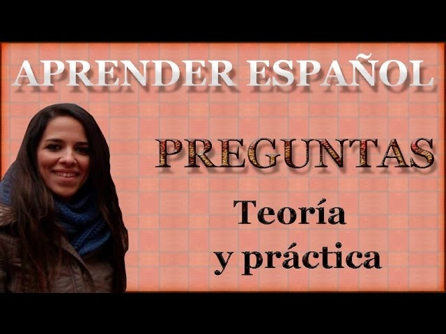 Learn Spanish: Asking questions (III) Preguntas en español