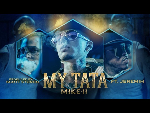 Mike11 - My Tata ft. Jeremih prod. Scott Storch