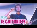 Elliot : The crazy guitar player