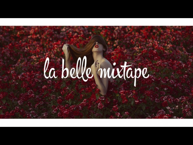La Belle Mixtape   The Power of Youth   Chill Mix 2018