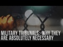 MILIT4RY TRI8UNALS Why They Are Absolutely Necessary