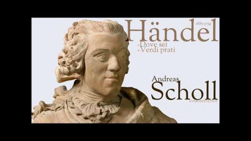 Händel - Dove sei - Verdi prati - A. Scholl - countertenor