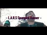 LARS Spangled Banner (Bizarre of D12 &amp King Gordy)
