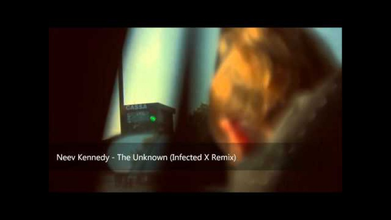 Neev Kennedy - The Unknown (Infected X Remix)