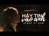 Hãy Tin Vào Anh - Hoàng Kỳ Nam | OST Xin Lỗi Em Thanh Xuân