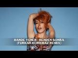 Hande Yener - Benden Sonra (Furkan Korkmaz Remix)