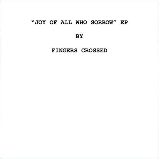 Fingers Crossed альбом Joy of All Who Sorrow - EP