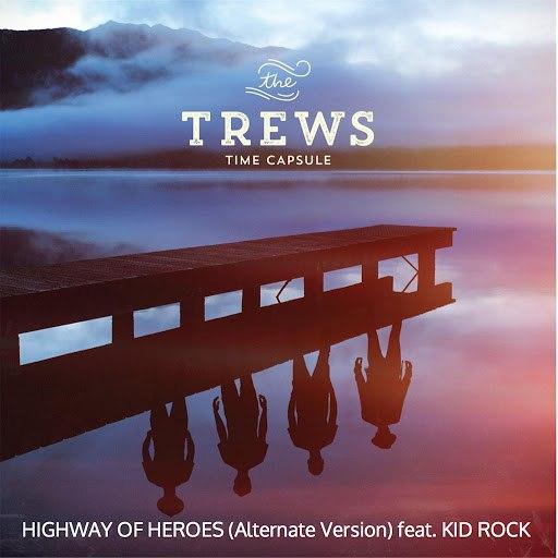 The Trews альбом Highway of Heroes (feat. Kid Rock) [Alternate Version]