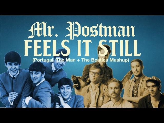 Mr. Postman Feels It Still — Portugal. The Man The Beatles Mashup
