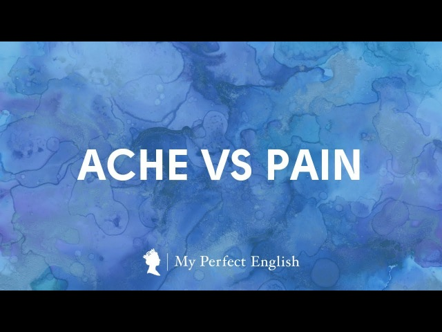 Ache vs Pain: what's the difference