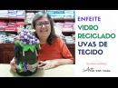 Como Fazer Enfeite de Garrafa Reciclada com Uvas de Tecido