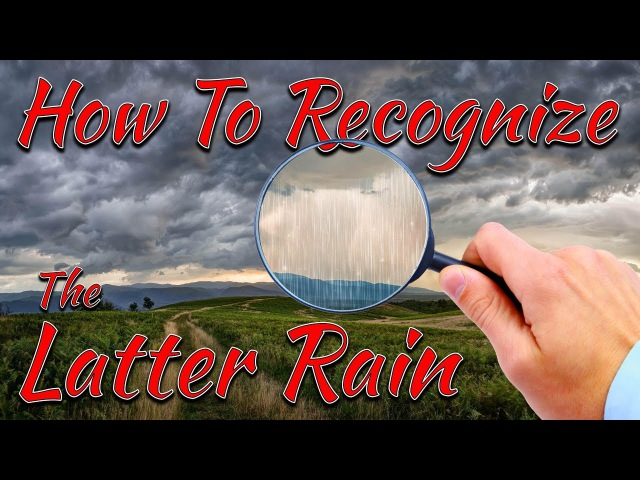 HOW TO RECOGNIZE THE LATTER RAIN - THE HOLY SPIRIT