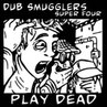 Dub Smugglers Play Dead ft Super Four