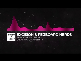 [Drumstep] - Excision & Pegboard Nerds - Bring The Madness (feat. Mayor Apeshit)