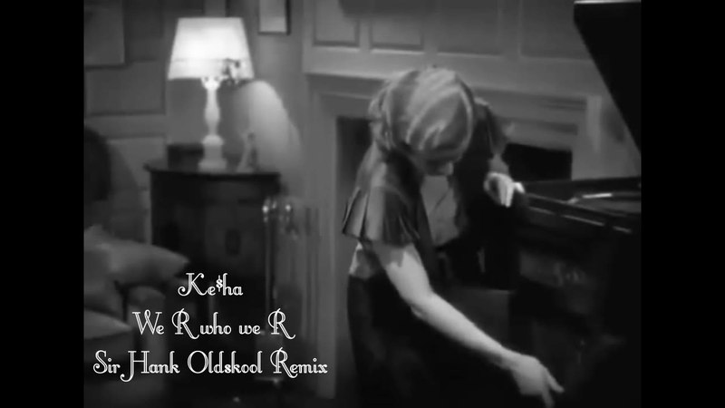 Ke$ha – We R who We R (Sir Hank 80's Oldskool Remix)