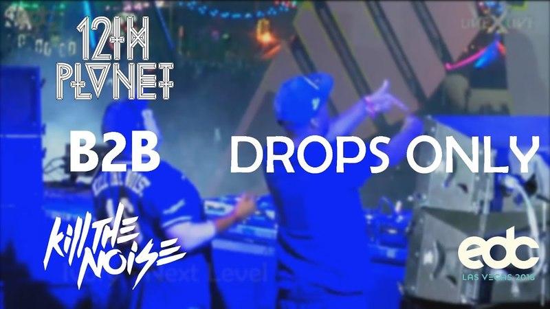 12th Planet B2B Kill The Noise @ EDC LAS VEGAS 2018 | Drops Only