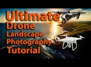 Ultimate Drone Landscape Photography Tutorial