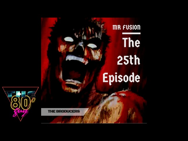 The Broducers - Mr Fusion : The 25th Episode