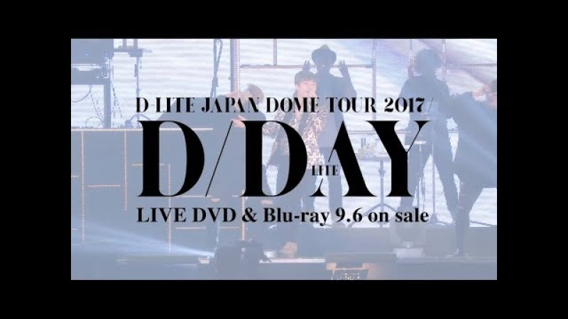 D-LITE - D-Day (JAPAN DOME TOUR 2017 ~D-Day~)