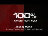 Jasper Merle - Samsara Davanala (DJ Shabayoff Remix) 100 Made For You