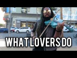 What Lovers Do - Maroon 5 ft. SZA (Violin Cover) DSharp