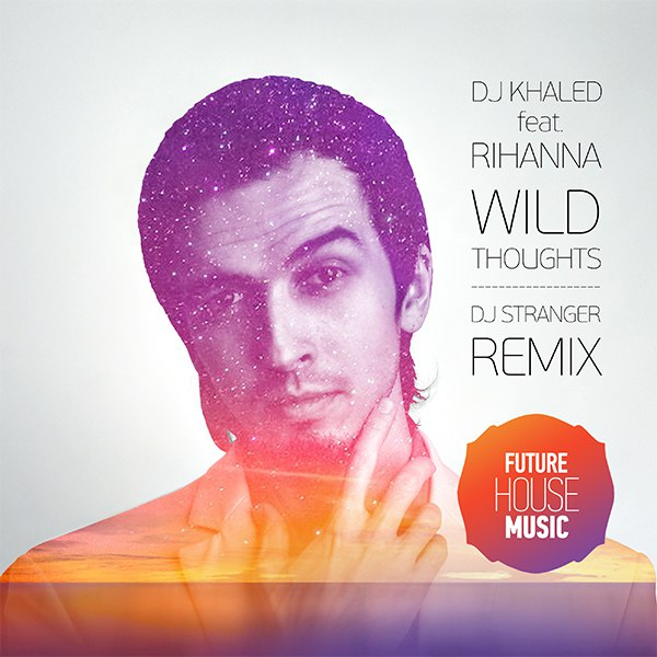 DJ Khaled ft Rihanna - Wild Thoughts (DJ Stranger Remix)