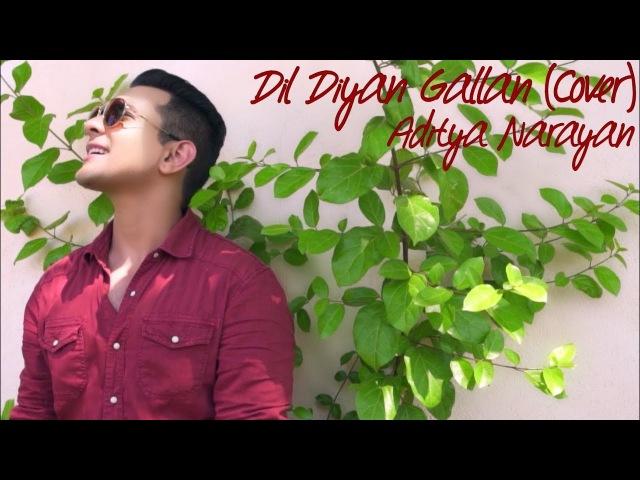 Tiger Zinda Hai - Dil Diyan Gallan (Cover) by Aditya Narayan The A Team