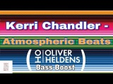 Kerri Chandler - Atmospheric Beats (Oliver Heldens Bass Boost)
