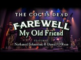 The Cog is Dead - Farewell My Old Friend (w Nathaniel Johnstone &amp Daniel O'Ryan)