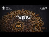 Chus & Ceballos, Dennis Cruz - The Sun - Original Mix
