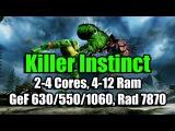 Тест Killer Instinct запуск на слабом ПК (2-4 Cores, 4-12 Ram, GeF 6305501060, Rad 7870)