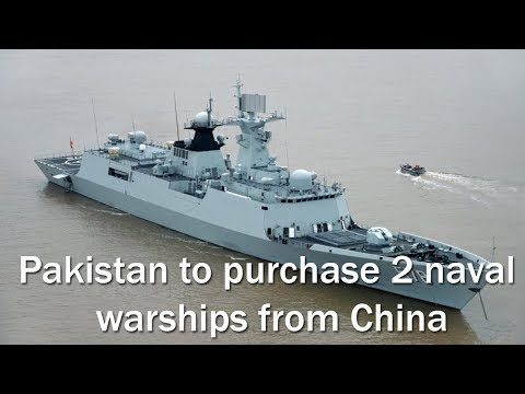 Pakistan to purchase 2 naval warships from China