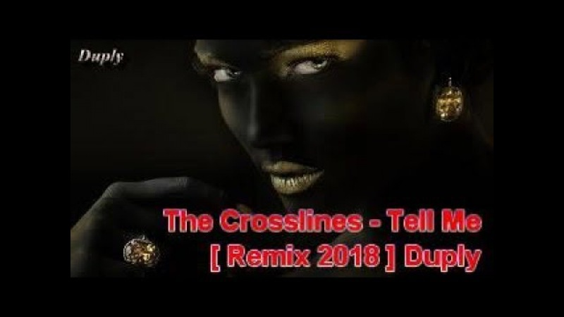 The Crosslines - Tell Me [ Remix 2018 ] Duply