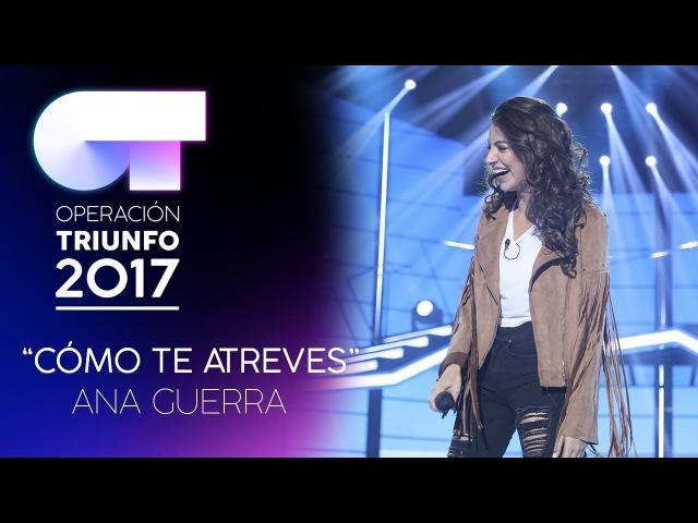 Cómo te atreves Ana Guerra Gala 0 OT 2017