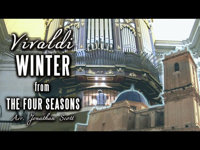 VIVALDI – WINTER (Four Seasons) Organ of Basílica de Santa María, Elche, Spain - JONATHAN SCOTT