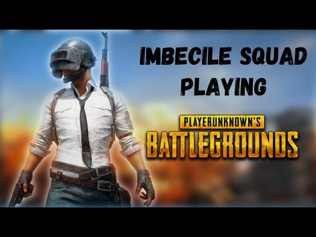 Imbecile Squad playing Playerunknown's Battlegrounds/Имбецил сквад игрет в PUBG