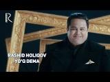 Rashid Holiqov - Yo'q dema  Рашид Холиков - Йук дема