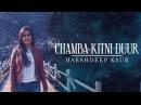 Chamba Kitni Duur Full Video Himachali Folk Song Harshdeep Kaur