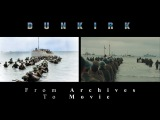 C. Nolan's DUNKIRK - From Archives To Movie
