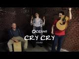 CRY CRY - Oceana Cover