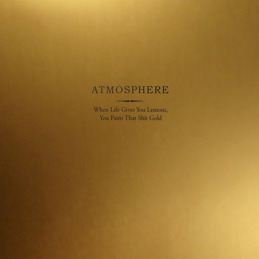 Atmosphere альбом When Life Gives You Lemons, You Paint That Shit Gold