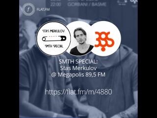 SMTH SPECIAL: @s.merkulov (Stas Merkulov) @ @megapolisfm (Megapolis 89,5 FM): Stas Merkulov — Smth Special 99 (Gorbani _ Basme)