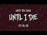 Onto The Edge - Until I Die (teaser)