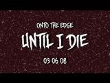 Onto The Edge - Until I Die (teaser)