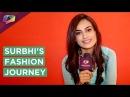 Surbhi Jyoti REVEALS all about her Fashion from Qubool Hai to Koi Laut ke Aaya Hai | Interview